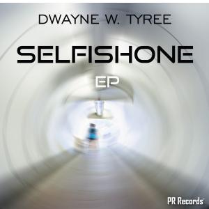 PRREC388A : Dwayne w. Tyree - Selfish One EP